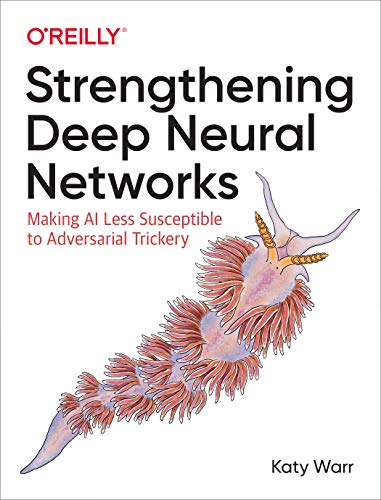 Download Strengthening Deep Neural Networks: Making AI Less Susceptible to Adversarial Trickery 1492044954
