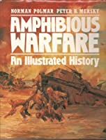 Amphibious Warfare: An Illustrated History