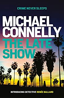 The Late Show (RENEE BALLARD) by [Connelly, Michael]