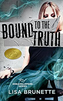 Bound to the Truth (Dreamslippers Series Book 3) by [Brunette, Lisa]