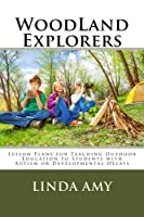 Woodland Explorers: Lesson Plans for Teaching Outdoor Education to Students With Autism or Developmental Delays