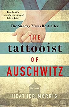 [Morris, Heather]のThe Tattooist of Auschwitz: the heart-breaking and unforgettable international bestseller (English Edition)