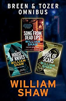 Breen & Tozer Investigation Omnibus: A Song from Dead Lips, A House of Knives, A Book of Scars by [Shaw, William]