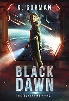 Black Dawn (The Eurynome Code Book 1) by [Gorman, K.]