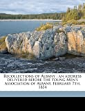 Recollections of Albany: An Address Delivered Before the Young Men's Association of Albany, February 7th, 1854