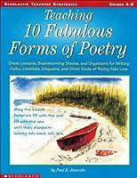 Teaching 10 Fabulous Forms of Poetry, Grades 4-8 (Teaching Strategies)