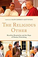 The Religious Other: Hostility Hospitality and the Hope of Human Flourishing (Interreligious Reflections) [並行輸入品]