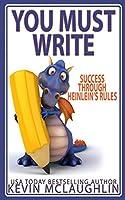 You Must Write: Success Through Heinlein's Rules (Build A Writing Career Series)