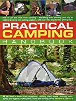 Practical Camping Handbook: How to Get the Most from Camping - Everything from Planning Your Trip to Setting Up Camp and Cooking Outdoors, With Over 350 Step-by-Step Photographs