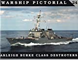 Warship Pictorial No. 24 - Arleigh Burke Class Destroyers