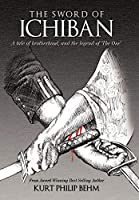 The Sword of Ichiban: A Tale of Brotherhood, and the Legend of 'the One'
