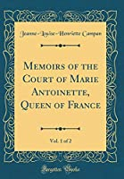Memoirs of the Court of Marie Antoinette, Queen of France, Vol. 1 of 2 (Classic Reprint)