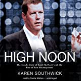 High Noon: The Inside Story of Scott Mcnealy and the Rise of Sun Microsystems: Library Edition