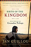 Birth of the Kingdom: Book Three of the Crusades Trilogy