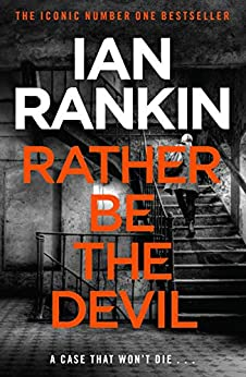 Rather Be the Devil: The superb Rebus No.1 bestseller (Inspector Rebus 21) by [Rankin, Ian]