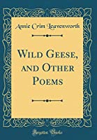 Wild Geese, and Other Poems (Classic Reprint)
