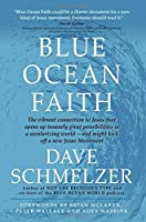 Blue Ocean Faith: The Vibrant Connection to Jesus That Opens Up Insanely Great Possibilities in a Secularizing World-And Might Kick Off a New Jesus Movement
