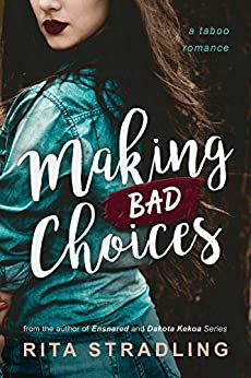 Making Bad Choices: A Taboo Romance by [Stradling, Rita]