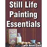 Still Life Painting Essentials (Still Life Painting with Nolan Clark Book 1) (English Edition)