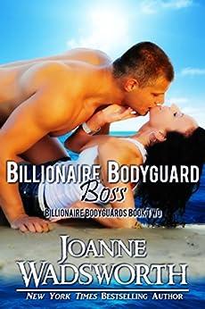 Billionaire Bodyguard Boss (Billionaire Bodyguards Book 2) by [Wadsworth, Joanne]