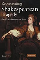 Representing Shakespearean Tragedy: Garrick, the Kembles, and Kean