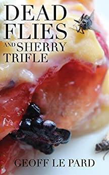 Dead Flies and Sherry Trifle by [Le Pard, Geoff]