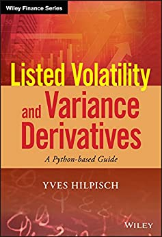 Listed Volatility and Variance Derivatives: A Python-based Guide (Wiley Finance) by [Hilpisch, Yves]