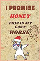 I PROMISE HONEY THIS IS MY LAST HORSE: Inspirational Journal with 120 Lined Pages(6x9)This journal makes the perfect gift for any horse lover.From young to old.Horse Journal for Girls,  Happy Birthday Gift for Children, moms, daughters, sons.