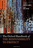The Oxford Handbook of the Responsibility to Protect (Oxford Handbooks)