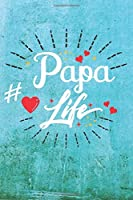 Papa Life: Best Gift Ideas Life Quotes Blank Line Notebook and Diary to Write. Best Gift for Everyone, Pages of Lined & Blank Paper