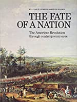 Fate of a Nation: American Revolution Through Contemporary Eyes
