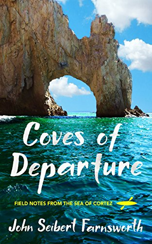 Coves of Departure: Field Notes from the Sea of Cortez