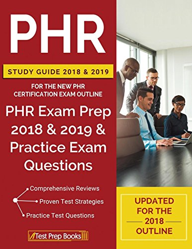 Download PHR Study Guide 2018 & 2019 for the NEW PHR Certification Exam Outline: PHR Exam Prep 2018 & 2019 & Practice Exam Questions 1628455330