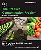 The Produce Contamination Problem, Second Edition: Causes and Solutions (Food Science and Technology)