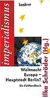 Weltmacht Europa - Hauptstadt Berlin. EU-Handbuch