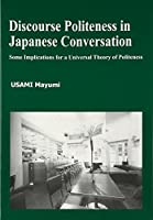 Discourse Politeness in Japanese Conversation:Some Implications for a Universal Theory of Politeness (ひつじ研究叢書 言語編)
