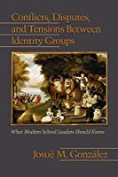 Conflicts, Disputes, and Tensions Between Identity Groups: What Modern School Leaders Should Know (NA)