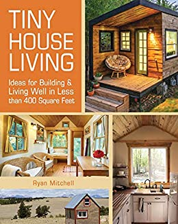 [Mitchell, Ryan]のTiny House Living: Ideas For Building & Living Well in Less than 400 Square Feet (English Edition)