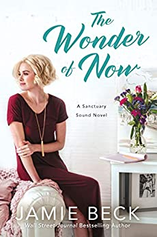 The Wonder of Now (Sanctuary Sound Book 3) by [Beck, Jamie]