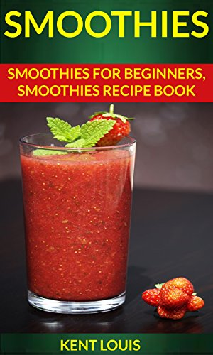 Smoothies: Smoothies For Begin...