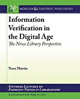 Information Verification in the Digital Age: The News Library Perspective (Synthesis Lectures on Emerging Trends in Librarianship)