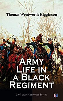 Army Life in a Black Regiment: Civil War Memories Series by [Higginson, Thomas Wentworth]