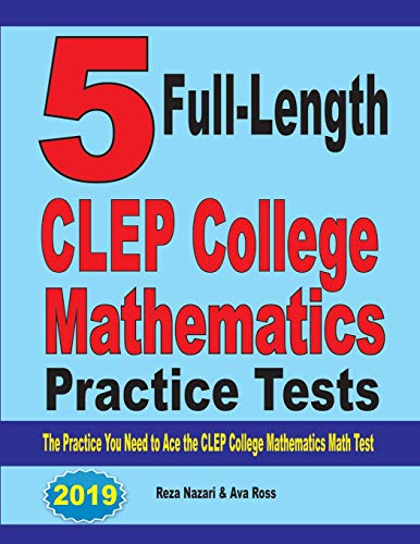 Download 5 Full-Length CLEP College Mathematics Practice Tests: The Practice You Need to Ace the CLEP College Mathematics Test 1646121155