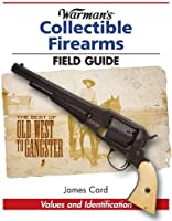 Warman's Collectible Firearms Field Guide (Field Guides)