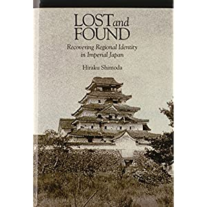 Lost and Found: Recovering Regional Identity in Imperial Japan (Harvard East Asian Monographs)