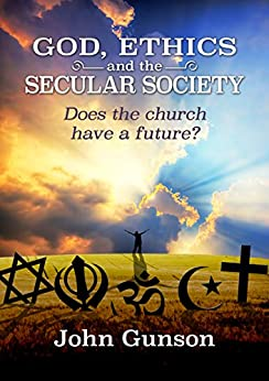 God, Ethics and the Secular Society: Does the Church Have a Future? by [Gunson, John]