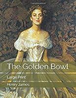 The Golden Bowl: Large Print