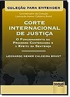 Corte Internacional de Justiça. O Funcionamento do Processo Contencioso e o Efeito da Sentença