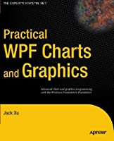 Practical WPF Charts and Graphics (Expert's Voice in .NET) by Jack Xu(2009-11-10)