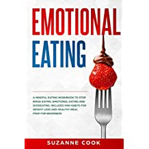 Emotional Eating: A Mindful Eating Workbook to Stop Binge Eating, Emotional Eating and Overeating. Includes Mini Habits for Weight Loss and Healthy Meal Prep for Beginners (Healthy Meal Planning 1)
